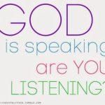 God Speaks~ Just listen!