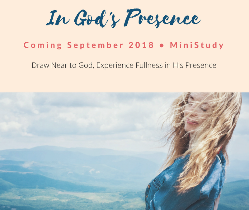 In God's Presence ~ Upcoming Mini-Study
