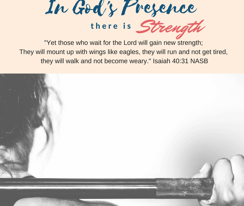 Day 4~ In God's Presence there is Strength
